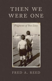 Then We Were One - Fragments of Two Lives ebook by Fred A. Reed