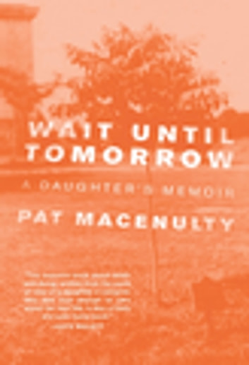 Wait Until Tomorrow - A Daughter's Memoir ebook by Pat MacEnulty