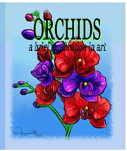 Orchids A Brief Exploration Through Art - Adult Coloring Book Series, #1 ebook by MARCELE TASSE