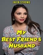 My Best Friend's Husband ebook by Javin Strome