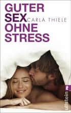 Guter Sex ohne Stress ebook by Carla Thiele