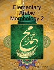 Elementary Arabic Morphology 2 ebook by Rashid Al-Shartuni