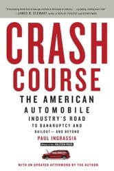 Crash Course - The American Automobile Industry's Road from Glory to Disaster ebook by Paul Ingrassia