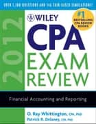 Wiley CPA Exam Review 2012, Financial Accounting and Reporting ebook by O. Ray Whittington,Patrick R. Delaney
