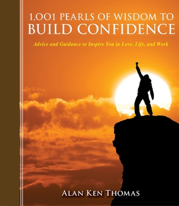 1,001 Pearls of Wisdom to Build Confidence - Advice and Guidance to Inspire You in Love, Life, and Work ebook by