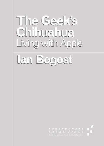 The Geek's Chihuahua - Living with Apple eBook by Ian Bogost
