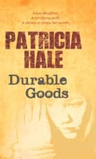 Durable Goods ebook by Patricia Hale