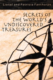 Secrets of the World's Undiscovered Treasures ebook by Lionel & Patricia Fanthorpe