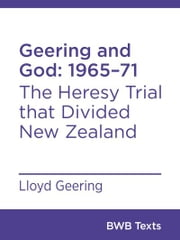 Geering and God: 196571 - The Heresy Trial that Divided New Zealand ebook by Lloyd Geering