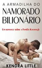 A Armadilha Do Namorado Bilionário - Familia Kavanagh ebook by Kendra Little