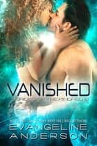 Vanished...Book 21 in the Brides of the Kindred Series ebook by Evangeline Anderson