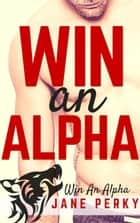 Win an Alpha (Book 1) - Win an Alpha, #1 ebook by Jane Perky