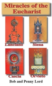 Miracles of the Eucharist of Lanciano: Cascia - Siena - Orvieto ebook by Bob and Penny Lord