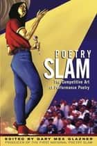 Poetry Slam - The Competitive Art of Performance Poetry ebook by Gary Glazner