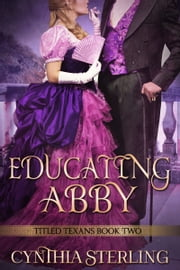 Educating Abbie: Titled Texans Book 2 ebook by Cindi Myers