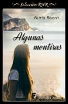 Algunas mentiras ebook by Nuria Rivera