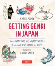 Getting Genki in Japan - The Adventures and Misadventures of an American Family in Tokyo ebook by Karen Pond,Akiko Saito