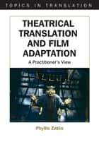 Theatrical Translation and Film Adaptation - A Practitioner's View ebook by Phyllis Zatlin