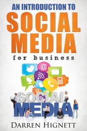 An Introduction To Social Media For Business ebook by Darren Hignett