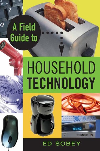 A Field Guide to Household Technology ebook by Ed Sobey