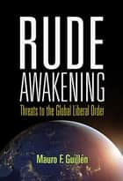 Rude Awakening - Threats to the Global Liberal Order ebook by Mauro F. Guillén