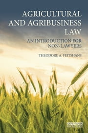Agricultural and Agribusiness Law - An introduction for non-lawyers ebook by Theodore A. Feitshans