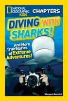 National Geographic Kids Chapters: Diving With Sharks! ebook by Margaret Gurevich