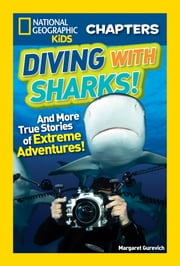 National Geographic Kids Chapters: Diving With Sharks! - And More True Stories of Extreme Adventures! ebook by Margaret Gurevich