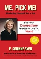 Me. Pick Me! - Marketing Yourself for a Job ebook by E. Corrine Byrd