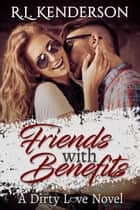 Friends with Benefits - Dirty Love, #2 ebook by R.L. Kenderson