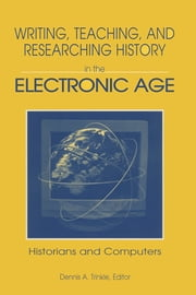 Writing, Teaching and Researching History in the Electronic Age - Historians and Computers ebook by Dennis A. Trinkle