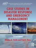 Case Studies in Disaster Response and Emergency Management ebook by Nicolas A. Valcik, Paul E. Tracy