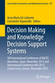 Decision Making and Knowledge Decision Support Systems - VIII International Conference of RACEF, Barcelona, Spain, November 2013 and International Conference MS 2013, Chania Crete, Greece, November 2013 ebook by Anna Maria Gil-Lafuente,Constantin Zopounidis