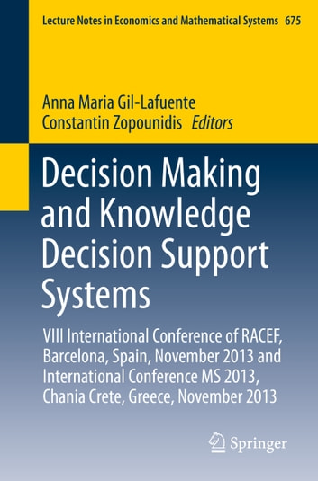 Decision Making and Knowledge Decision Support Systems - VIII International Conference of RACEF, Barcelona, Spain, November 2013 and International Conference MS 2013, Chania Crete, Greece, November 2013 ebook by