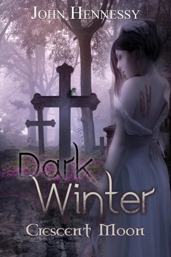 Dark Winter: Crescent Moon - Dark Winter, #2 ebook by John Hennessy