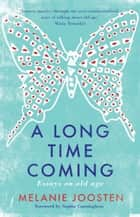 A Long Time Coming - essays on ageing ebook by Melanie Joosten