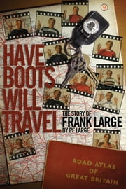Have Boots Will Travel - The Story of Frank Large ebook by PF Large