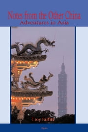 Notes from the Other China - Adventures in Asia ebook by Troy  Parfitt