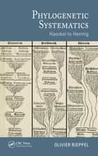 Phylogenetic Systematics - Haeckel to Hennig ebook by Olivier Rieppel