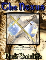 Worlds of the Timestream Book 5: The Nexus ebook by Richard Sutcliffe
