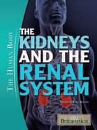The Kidneys and the Renal System ebook by Britannica Educational Publishing,Rogers,Kara