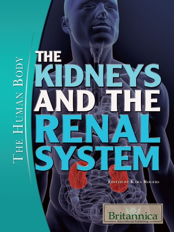 The Kidneys and the Renal System ebook by Britannica Educational Publishing