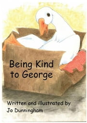 Being Kind To George ebook by Dunningham, Jo