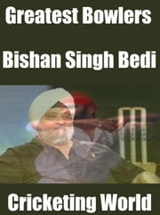 Greatest Bowlers: Bishan Singh Bedi ebook by Cricketing World