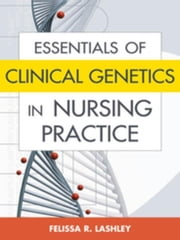 Essentials of Clinical Genetics in Nursing Practice ebook by Lashley, Felissa R., RN, PhD, ACRN, FAAN
