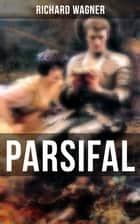 PARSIFAL - Die Legende um den Heiligen Gral ebook by Richard Wagner