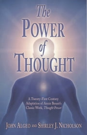 The Power of Thought - A Twenty-First Century Adaptation of Annie Besant's Thought Power ebook by John Algeo,Shirley J Nicholson