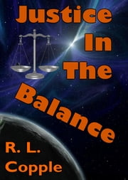 Justice in the Balance ebook by R. L. Copple