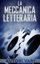 La Meccanica letteraria eBook by