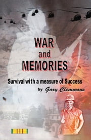War and Memories - Survival With a Measure of Success ebook by Gary Clemmons